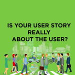 is-your-user-story-really-about-the-user