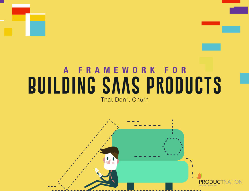 A Framework For Building SaaS Products That Don't Churn
