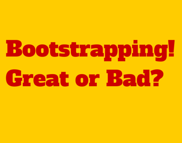 BootStrapping! Good or Bad?