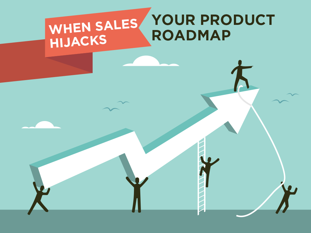 when-sales-hijacks-your-product-roadmap