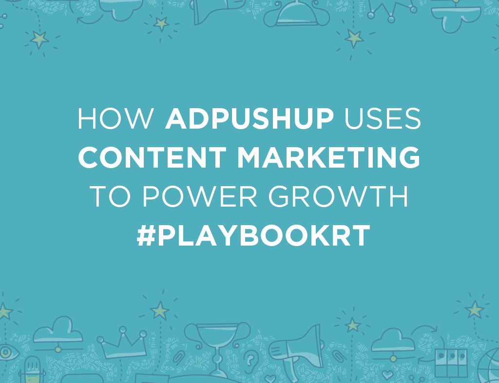 how-adpushup-uses-content-marketing-to-power-growth-playbookrt