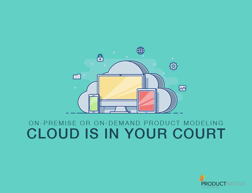 On-Premise or On-Demand Product Modeling- cloud is in your court